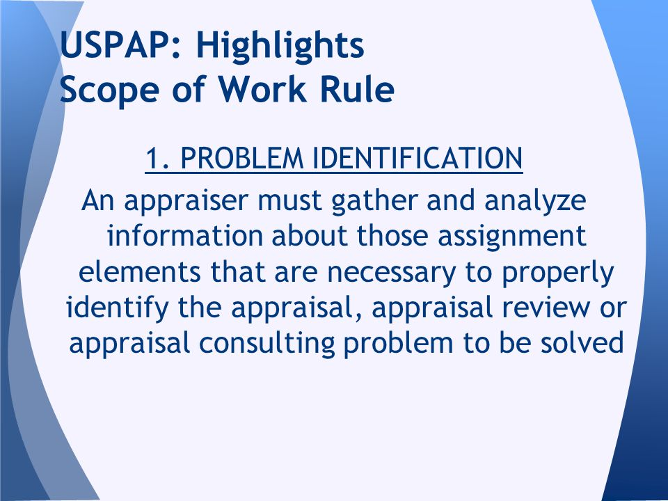 1. PROBLEM IDENTIFICATION An appraiser must gather and analyze information about those assignment elements that are necessary to properly identify the