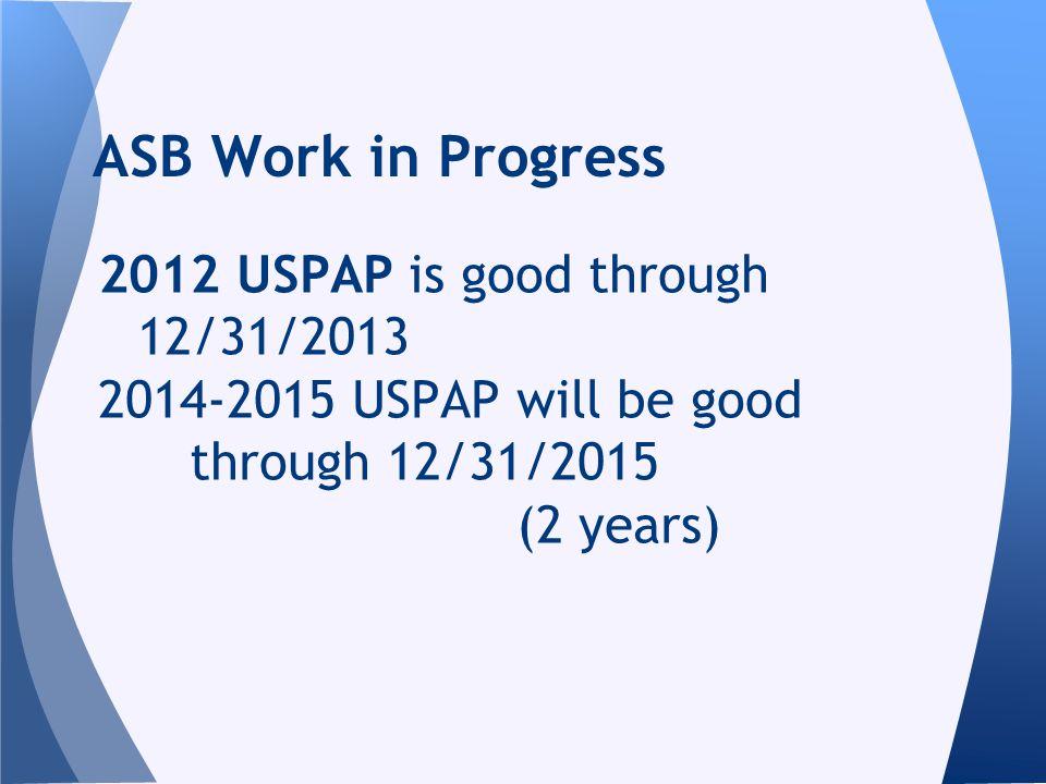 2012 USPAP is good through 12/31/2013 2014-2015 USPAP will be good through 12/31/2015 (2 years) ASB Work in Progress