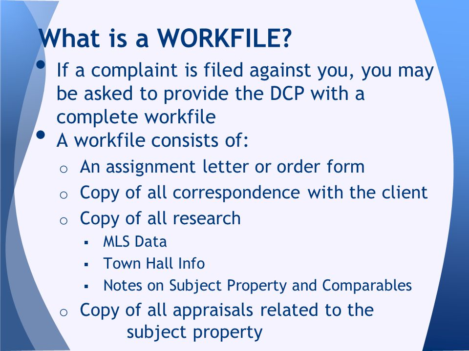 If a complaint is filed against you, you may be asked to provide the DCP with a complete workfile A workfile consists of: o An assignment letter or or