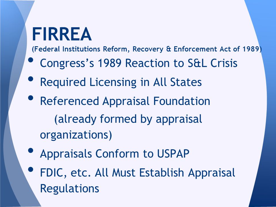 Congresss 1989 Reaction to S&L Crisis Required Licensing in All States Referenced Appraisal Foundation (already formed by appraisal organizations) App