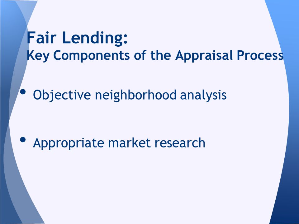 Objective neighborhood analysis Appropriate market research Fair Lending: Key Components of the Appraisal Process
