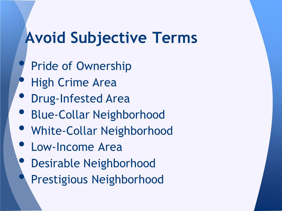 Pride of Ownership High Crime Area Drug-Infested Area Blue-Collar Neighborhood White-Collar Neighborhood Low-Income Area Desirable Neighborhood Prestigious Neighborhood Avoid Subjective Terms