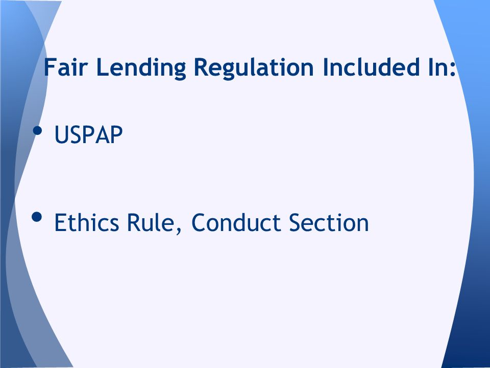 USPAP Ethics Rule, Conduct Section Fair Lending Regulation Included In: