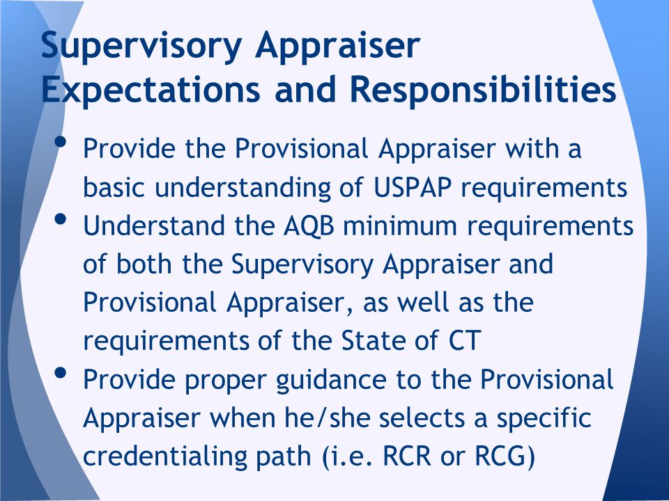 Provide the Provisional Appraiser with a basic understanding of USPAP requirements Understand the AQB minimum requirements of both the Supervisory App