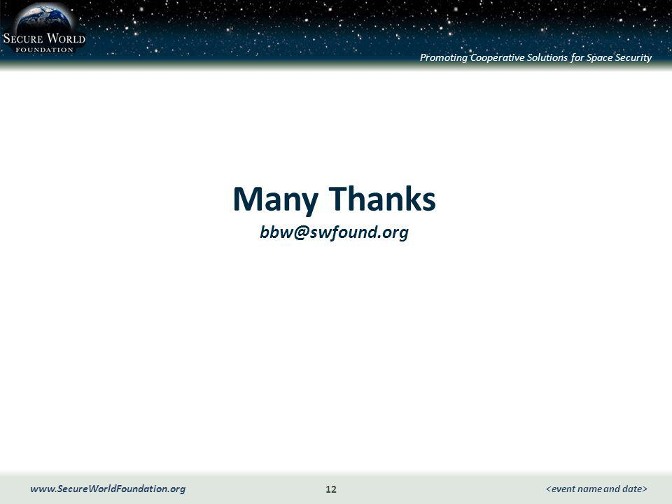 Promoting Cooperative Solutions for Space Security 12 www.SecureWorldFoundation.org Many Thanks bbw@swfound.org