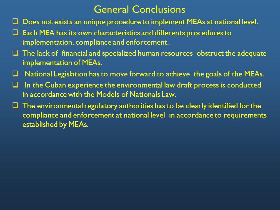 General Conclusions Does not exists an unique procedure to implement MEAs at national level.