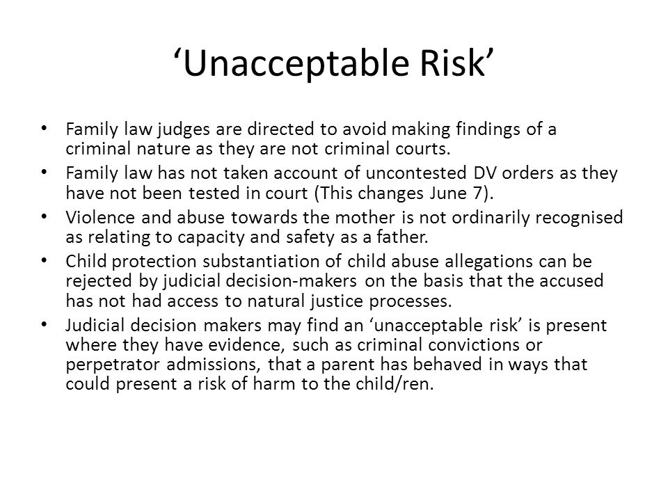 Unacceptable Risk Family law judges are directed to avoid making findings of a criminal nature as they are not criminal courts. Family law has not tak