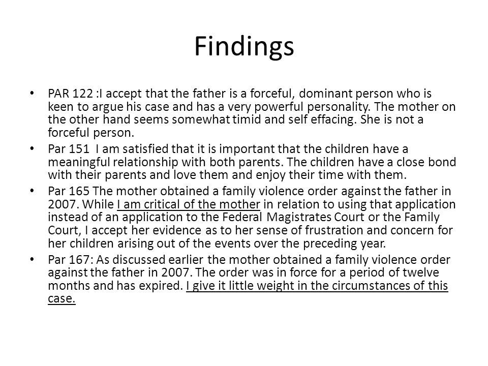 Findings PAR 122 :I accept that the father is a forceful, dominant person who is keen to argue his case and has a very powerful personality. The mothe