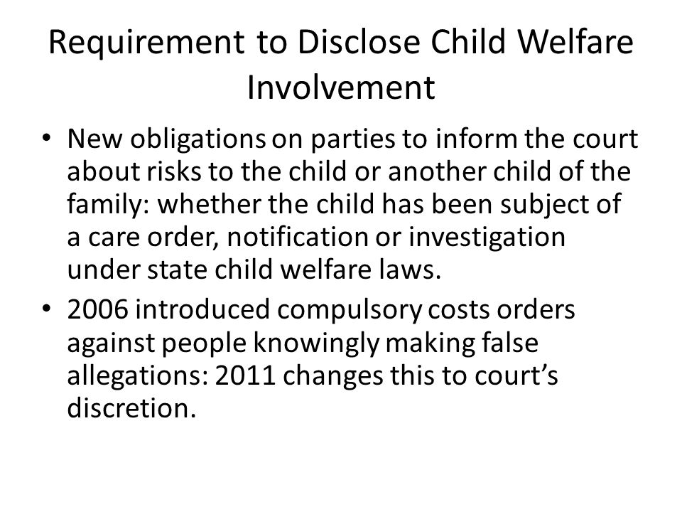 Requirement to Disclose Child Welfare Involvement New obligations on parties to inform the court about risks to the child or another child of the fami