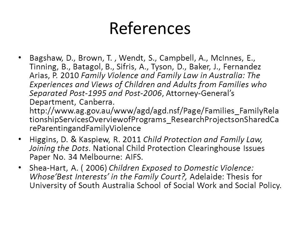 References Bagshaw, D., Brown, T., Wendt, S., Campbell, A., McInnes, E., Tinning, B., Batagol, B., Sifris, A., Tyson, D., Baker, J., Fernandez Arias,