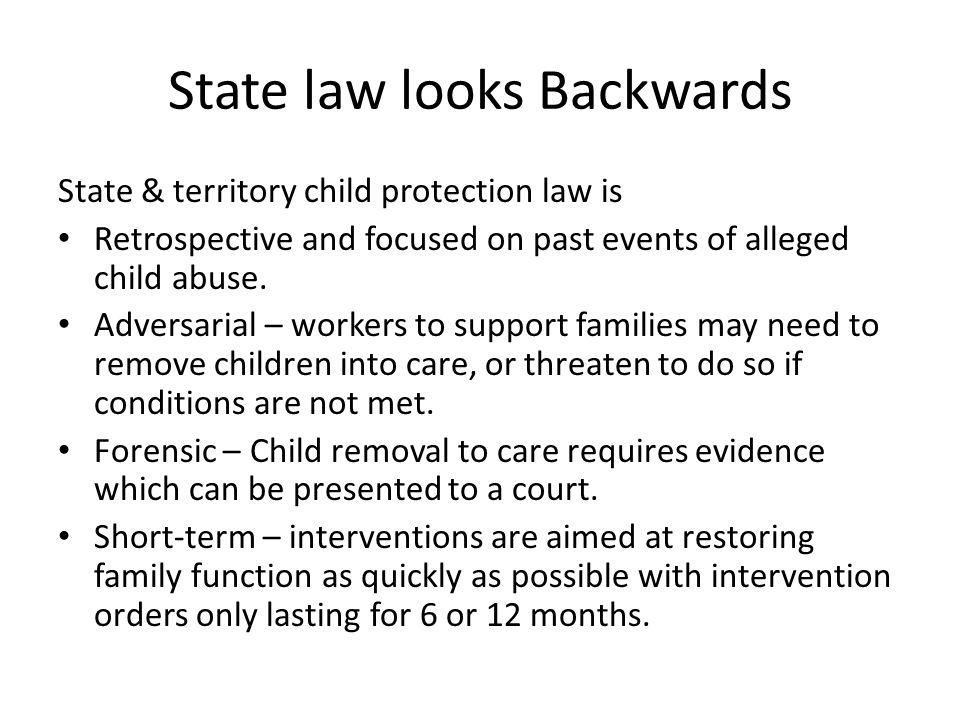 Family law looks Forwards Family law is Prospective – what future arrangements will be in the childs best interests.