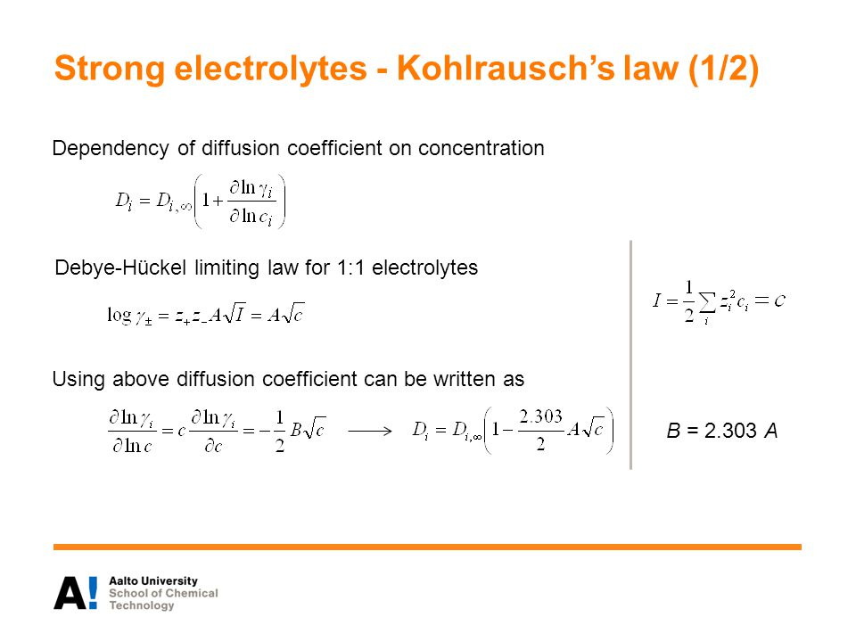Strong electrolytes - Kohlrauschs law (1/2) Dependency of diffusion coefficient on concentration Debye-Hückel limiting law for 1:1 electrolytes Using