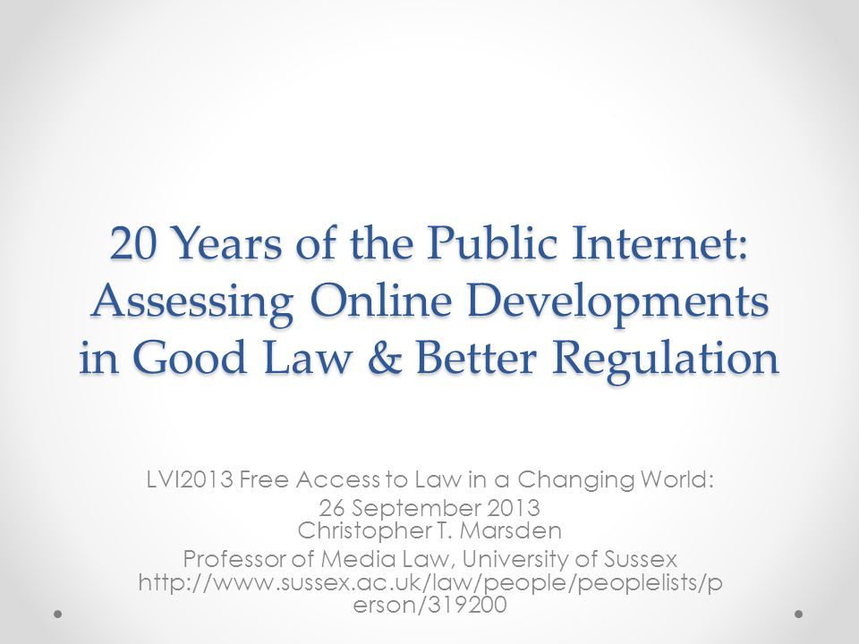 20 Years of the Public Internet: Assessing Online Developments in Good Law & Better Regulation LVI2013 Free Access to Law in a Changing World: 26 Sept