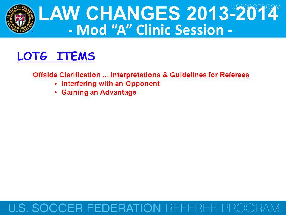 LAW CHANGES 2013-2014 - Mod A Clinic Session - Offside Clarification... Interpretations & Guidelines for Referees Interfering with an Opponent Gaining