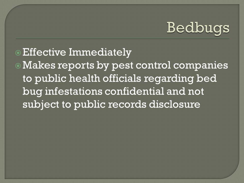 Effective Immediately Makes reports by pest control companies to public health officials regarding bed bug infestations confidential and not subject t