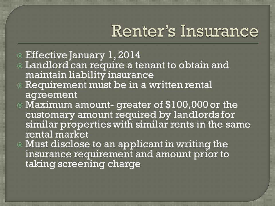 Effective January 1, 2014 Landlord can require a tenant to obtain and maintain liability insurance Requirement must be in a written rental agreement M