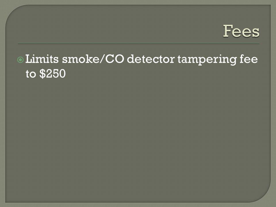 Limits smoke/CO detector tampering fee to $250