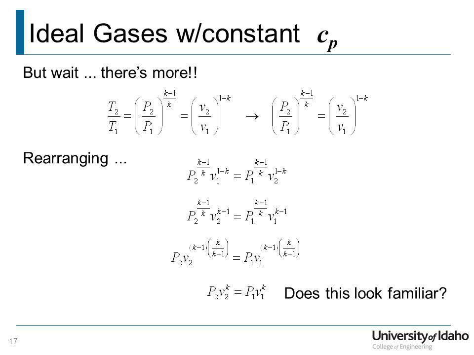 Ideal Gases w/constant c p 17 But wait... theres more!! Rearranging... Does this look familiar?