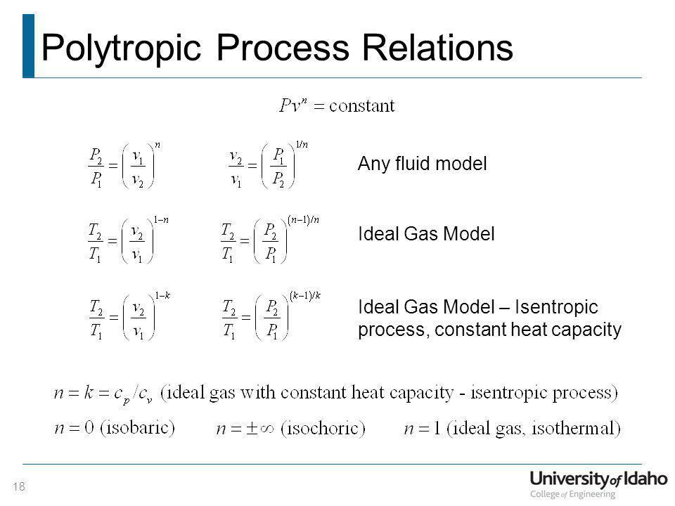 Polytropic Process Relations Any fluid model Ideal Gas Model Ideal Gas Model – Isentropic process, constant heat capacity 18