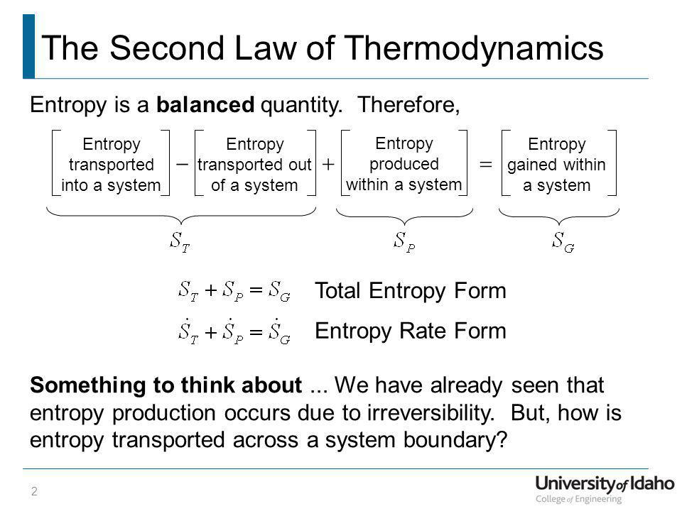 The Second Law of Thermodynamics 2 Entropy is a balanced quantity. Therefore, Entropy transported into a system Entropy transported out of a system En