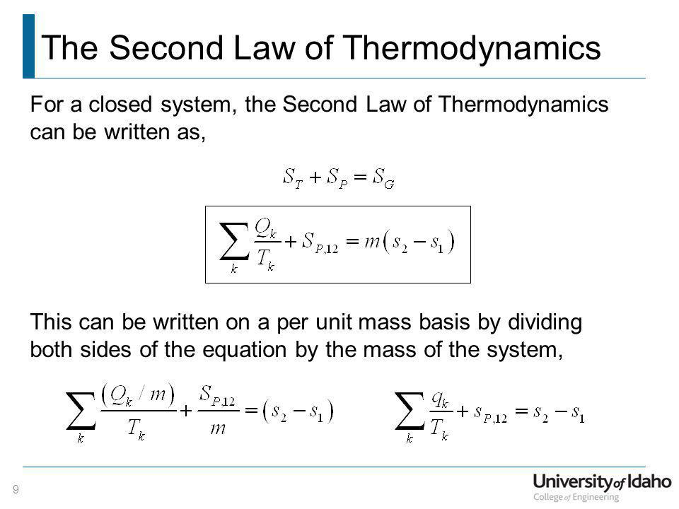 The Second Law of Thermodynamics 9 For a closed system, the Second Law of Thermodynamics can be written as, This can be written on a per unit mass bas