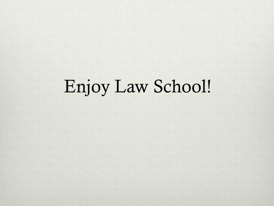 Enjoy Law School!