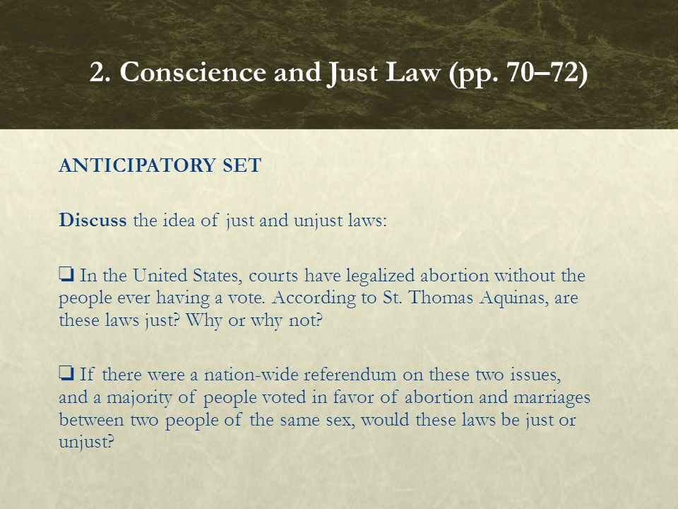 ANTICIPATORY SET Discuss the idea of just and unjust laws: In the United States, courts have legalized abortion without the people ever having a vote.
