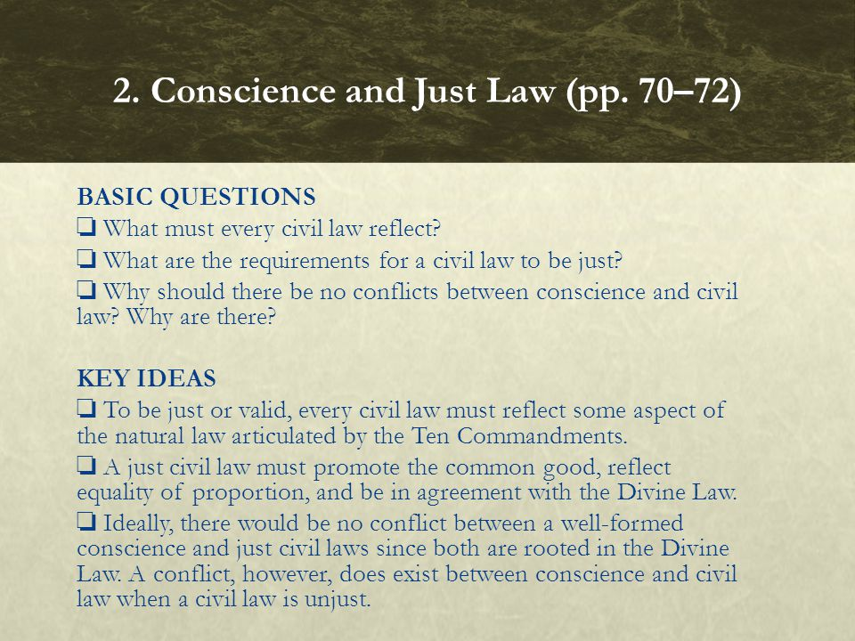 BASIC QUESTIONS What must every civil law reflect? What are the requirements for a civil law to be just? Why should there be no conflicts between cons