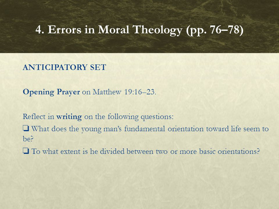 ANTICIPATORY SET Opening Prayer on Matthew 19:16–23. Reflect in writing on the following questions: What does the young mans fundamental orientation t