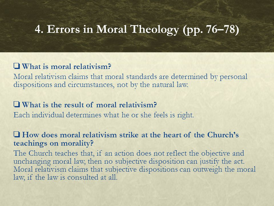 What is moral relativism? Moral relativism claims that moral standards are determined by personal dispositions and circumstances, not by the natural l