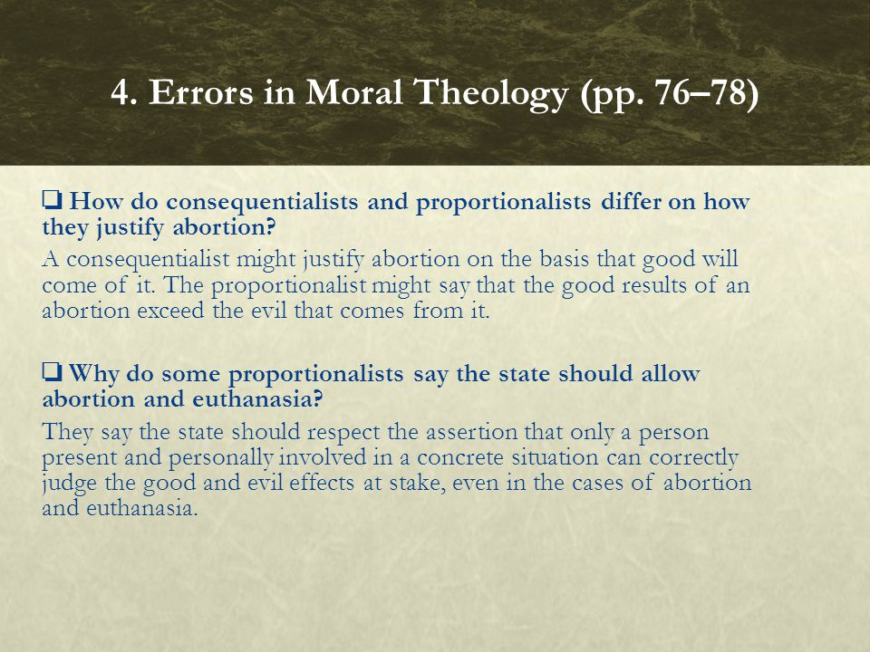 How do consequentialists and proportionalists differ on how they justify abortion? A consequentialist might justify abortion on the basis that good wi