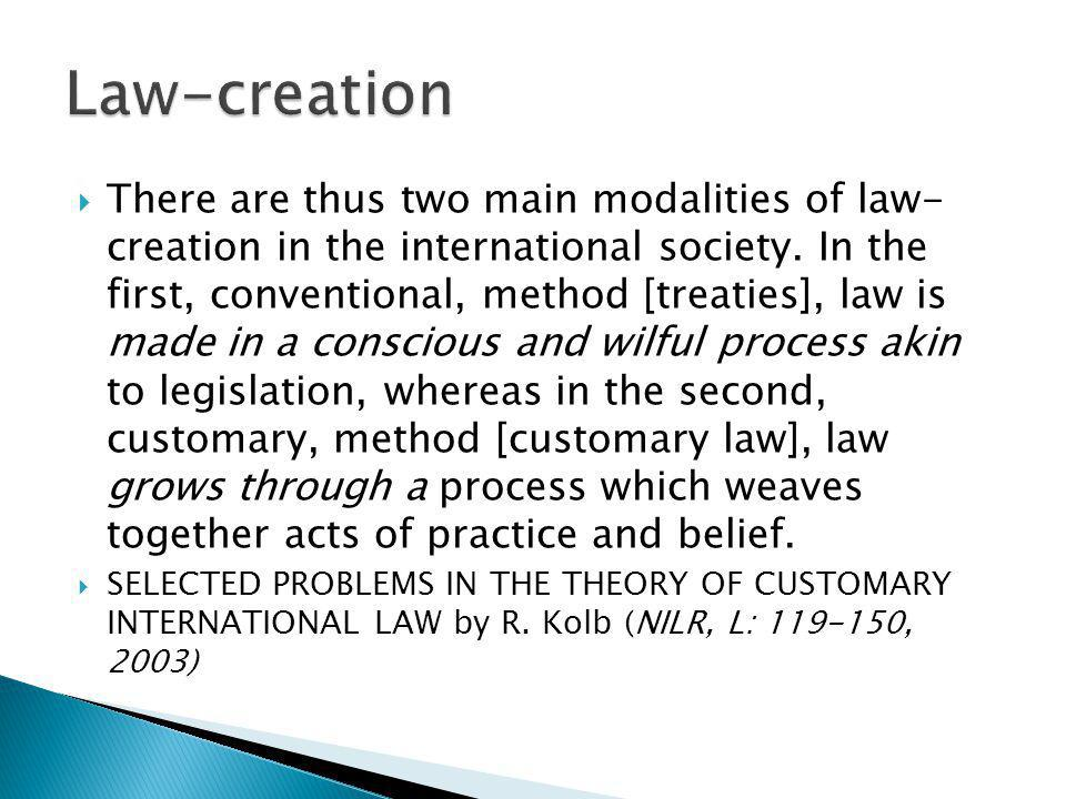 There are thus two main modalities of law- creation in the international society.