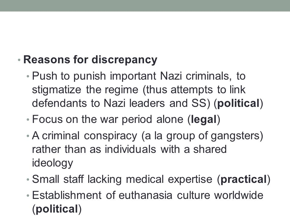 Reasons for discrepancy Push to punish important Nazi criminals, to stigmatize the regime (thus attempts to link defendants to Nazi leaders and SS) (p