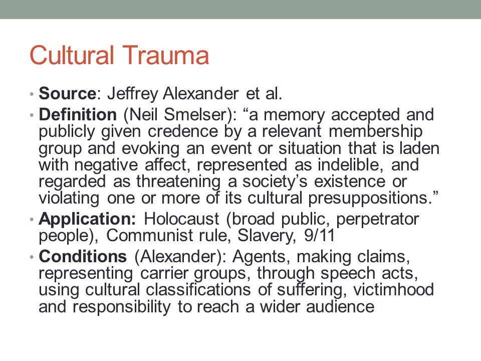 Cultural Trauma Source: Jeffrey Alexander et al.