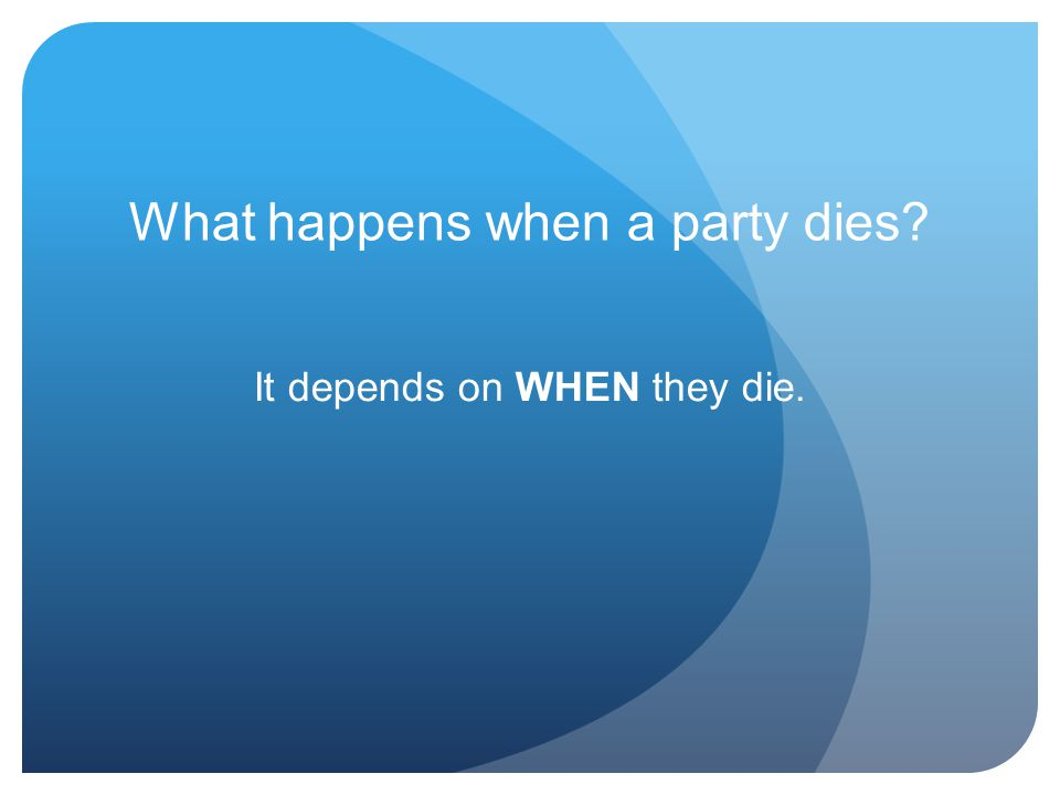 What happens when a party dies? It depends on WHEN they die.