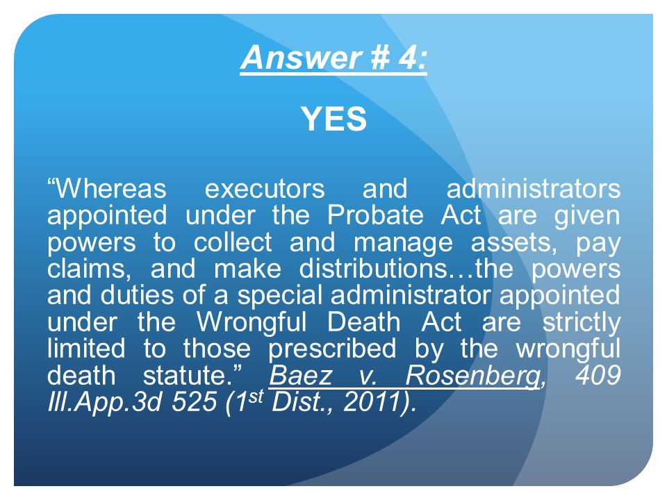 Answer # 4: YES Whereas executors and administrators appointed under the Probate Act are given powers to collect and manage assets, pay claims, and ma