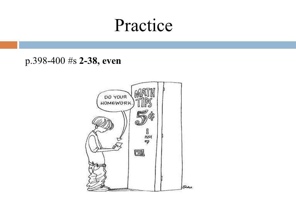 24 Application p.398-400 #s 2-38, even Practice