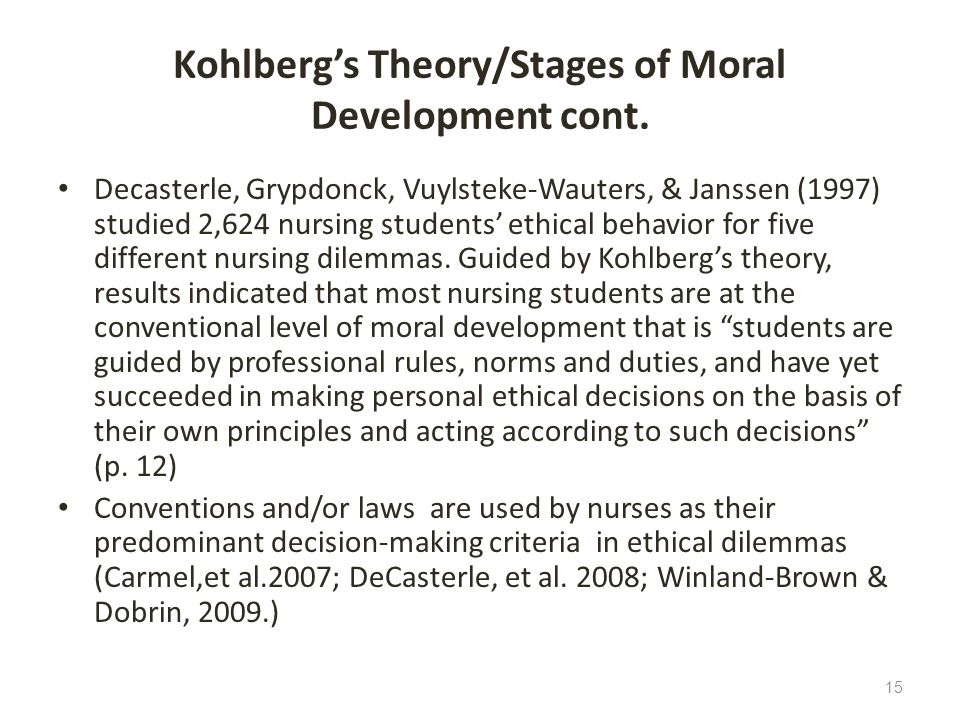 Kohlbergs Theory/Stages of Moral Development cont. Decasterle, Grypdonck, Vuylsteke-Wauters, & Janssen (1997) studied 2,624 nursing students ethical b