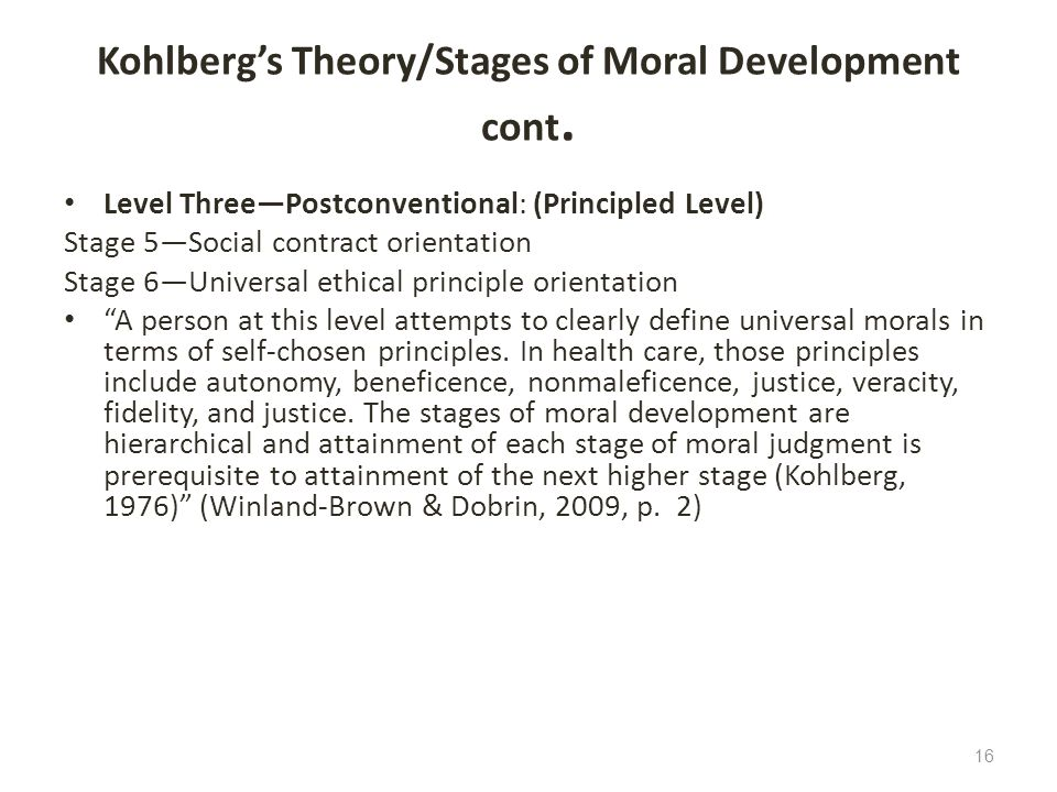Kohlbergs Theory/Stages of Moral Development cont. Level ThreePostconventional: (Principled Level) Stage 5Social contract orientation Stage 6Universal
