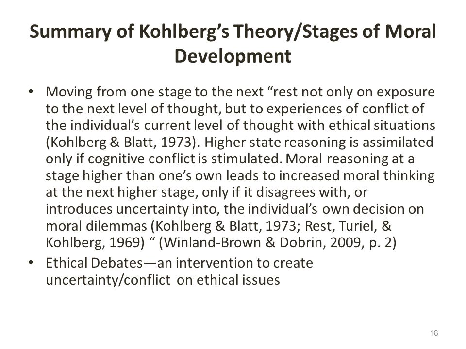 Summary of Kohlbergs Theory/Stages of Moral Development Moving from one stage to the next rest not only on exposure to the next level of thought, but