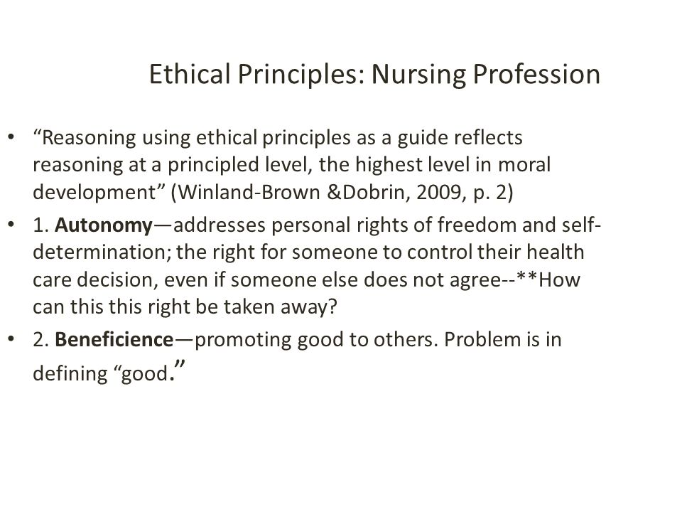 20 Ethical Principles: Nursing Profession Reasoning using ethical principles as a guide reflects reasoning at a principled level, the highest level in