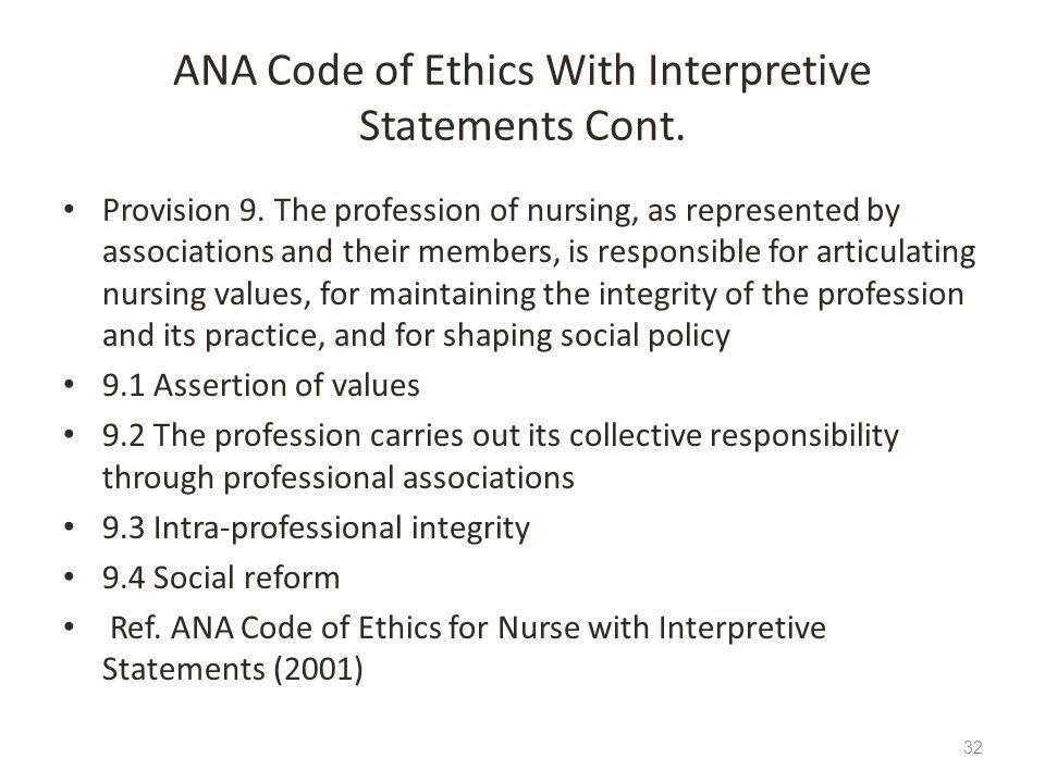 ANA Code of Ethics With Interpretive Statements Cont. Provision 9. The profession of nursing, as represented by associations and their members, is res
