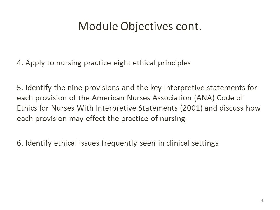 Module Objectives cont. 4. Apply to nursing practice eight ethical principles 5. Identify the nine provisions and the key interpretive statements for