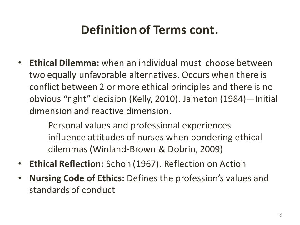 Definition of Terms cont. Ethical Dilemma: when an individual must choose between two equally unfavorable alternatives. Occurs when there is conflict
