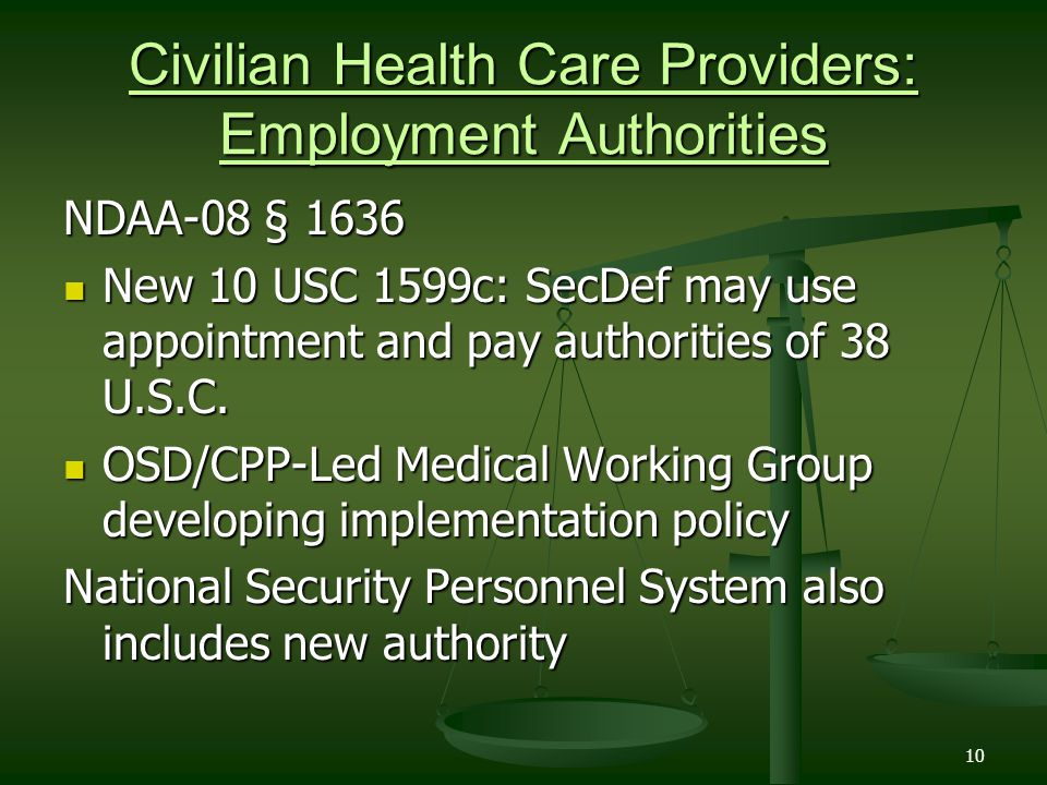 10 Civilian Health Care Providers: Employment Authorities NDAA-08 § 1636 New 10 USC 1599c: SecDef may use appointment and pay authorities of 38 U.S.C.