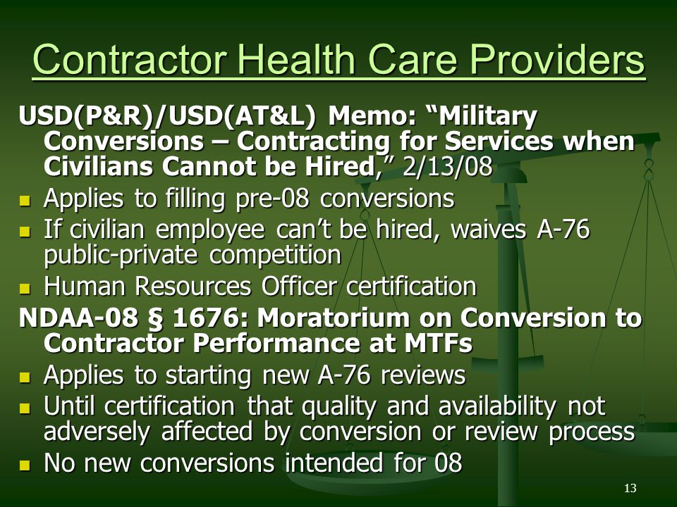 13 Contractor Health Care Providers USD(P&R)/USD(AT&L) Memo: Military Conversions – Contracting for Services when Civilians Cannot be Hired, 2/13/08 A