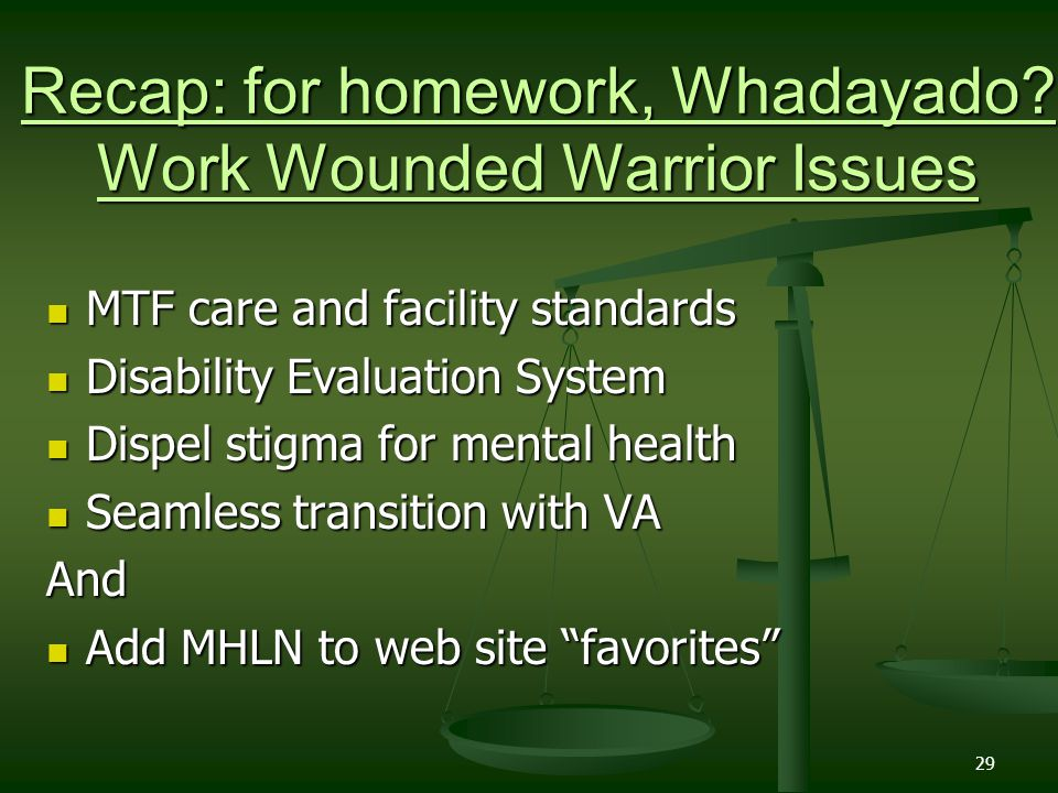 29 Recap: for homework, Whadayado? Work Wounded Warrior Issues MTF care and facility standards MTF care and facility standards Disability Evaluation S