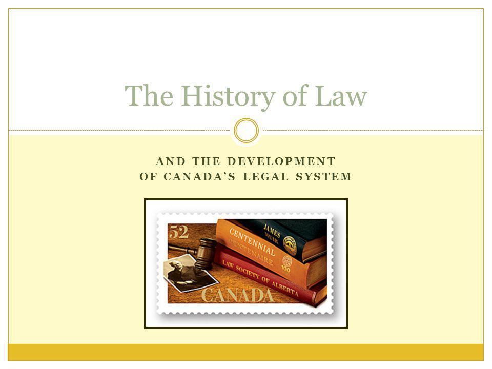 AND THE DEVELOPMENT OF CANADAS LEGAL SYSTEM The History of Law