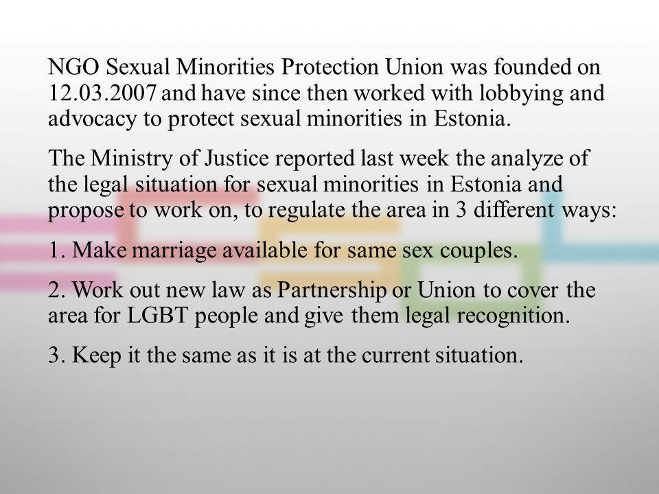 NGO Sexual Minorities Protection Union was founded on 12.03.2007 and have since then worked with lobbying and advocacy to protect sexual minorities in Estonia.