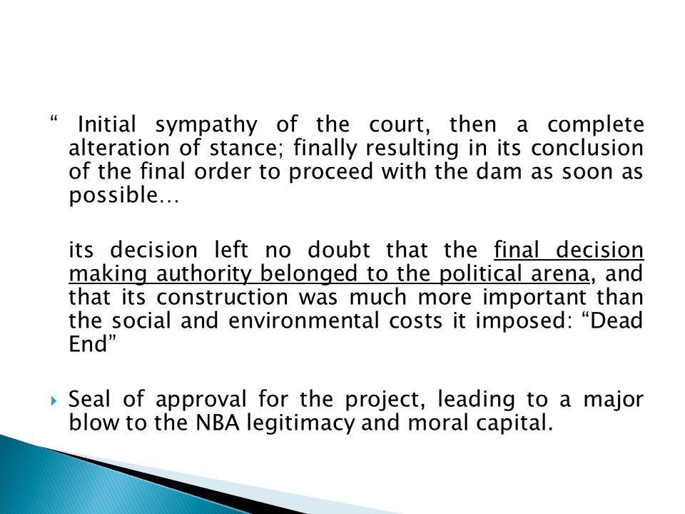 Initial sympathy of the court, then a complete alteration of stance; finally resulting in its conclusion of the final order to proceed with the dam as